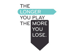 The Longer You Play the More You Lose